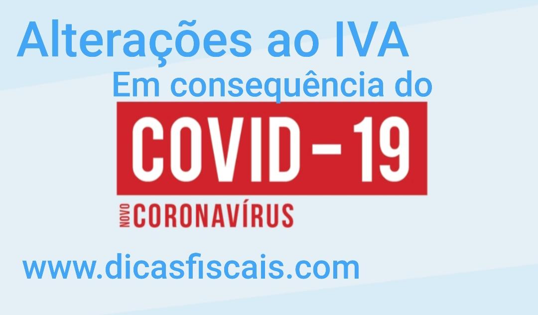 ALTERAÇÕES AO IVA –                Em consequência do Covid-19